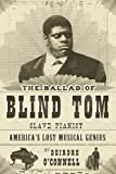 The Ballad of Blind Tom, Slave Pianist, Deirdre O'Connell, 1590201434