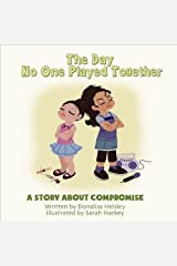 The Day No One Played Together: A Story About Compromise (Mom's Choice Award Recipient) Paperback