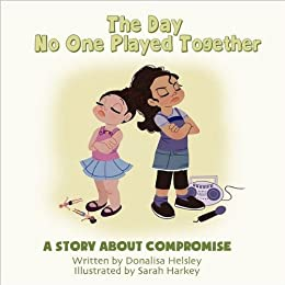 The Day No One Played Together: A Story About Compromise by [Helsley, Donalisa]