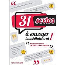 31 sextos à envoyer immédiatement: Attention arme de séduction massive (French Edition)