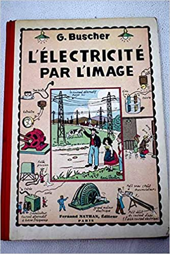 Amazon.fr - L électricité par l Image. Ce qu on doit savoir du courant  électrique. Un livre pour tous  G. BUSCHER  - G. BUSCHER - Livres e4d707ef8a7