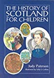 img - for The History of Scotland for Children by Judy Paterson (2000-06-03) book / textbook / text book