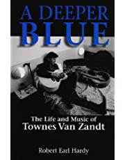 A Deeper Blue, 1: The Life and Music of Townes Van Zandt