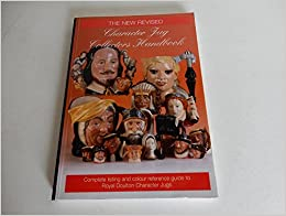 The Character Jug Collectors' Handbook: A Complete Guide to All Royal Doulton Character Jugs