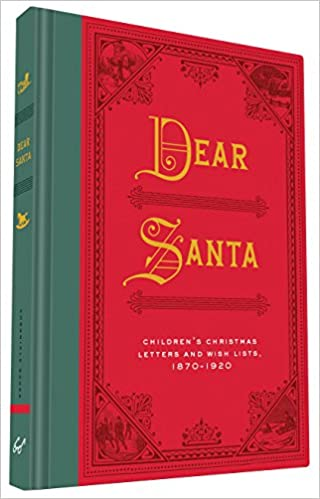 Dear Santa: Children's Christmas Letters and Wish Lists, 1870-1920