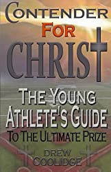 CONTENDER FOR CHRIST : The Young Athlete's Guide