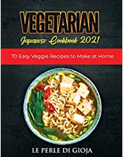 VEGETARIAN JAPANESE COOKBOOK 2021: 70 Easy Veggie Recipes to Make at Home