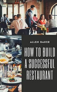 HOW TO BUILD A SUCCESSFUL RESTAURANT (English Edition)