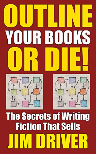 - Outline Your Books Or Die!: Secrets of Writing Fiction that Sells, Plotting, Novel Outlining Techniques (How To Write Book 5)