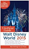 The Unofficial Guide to Walt Disney World 2015, Bob Sehlinger and Len Testa, 1628090200