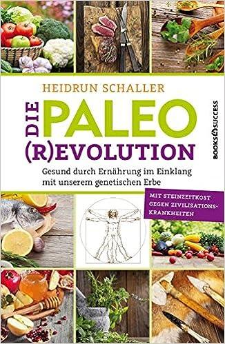 Die Paleo-Revolution: Gesund durch Ernährung im Einklang mit unserem genetischen Erbe - Heidrun Schaller
