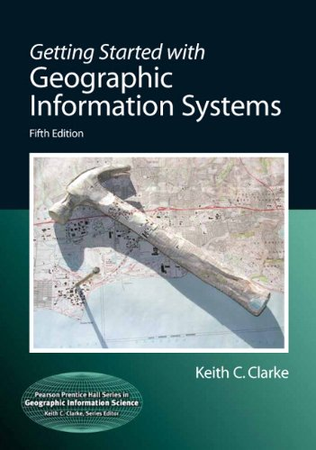 Getting Started with Geographic Information Systems (5th Edition) (Pearson Prentice Hall Series in Geographic Information Science)