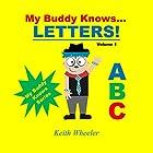 My Buddy Knows...Letters: My Buddy Knows, Book 1 Hörbuch von Keith Wheeler Gesprochen von: Tiffany Marz