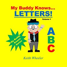 My Buddy Knows...Letters: My Buddy Knows, Book 1 Audiobook by Keith Wheeler Narrated by Tiffany Marz