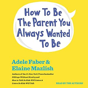 How to Be the Parent You Always Wanted to Be Hörbuch