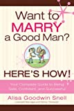 Want to Marry a Good Man? Here's How!, Alisa Goodwin Snell, 1599550644