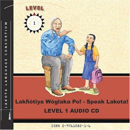 Lakhotiya Woglaka Po! - Speak Lakota! Level 1 Audio CD