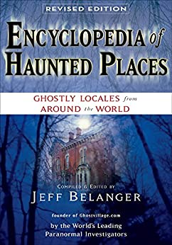 Encyclopedia of Haunted Places, Revised Edition by [Belanger, Jeff]