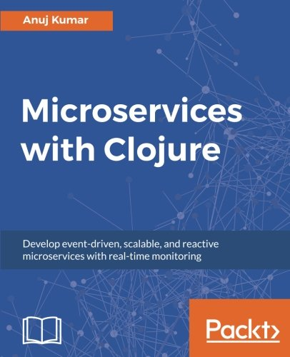 microservices-with-clojure-develop-event-driven-scalable-and-reactive-microservices-with-real-time-monitoring