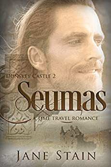 Seumas: A Time Travel Romance (Dunskey Castle Book 2) by [Stain, Jane]