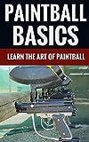 Paintball Basics - Learn The Art Of Paintball