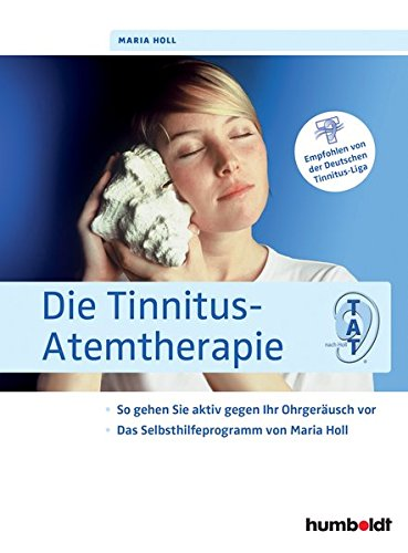 Die Tinnitus Atemtherapie  So Gehen Sie Aktiv Gegen Ihr Ohrgeräusch Vor Das Selbsthilfeprogramm Von Maria Holl Empfohlen Von Der Deutschen Tinnitus Liga