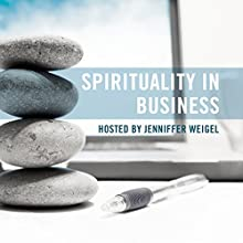 Spirituality in Business Audiobook by Jenniffer Weigel, Jennifer Connor, Kathryn Guylay Narrated by Jenniffer Weigel, Jennifer Connor, Kathryn Guylay