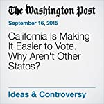 California Is Making It Easier to Vote. Why Aren't Other States? | Editorial Board