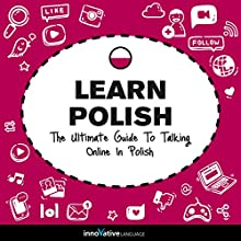 Learn Polish: The Ultimate Guide to Talking Online in Polish Speech by  Innovative Language Learning LLC Narrated by  PolishPod101.com