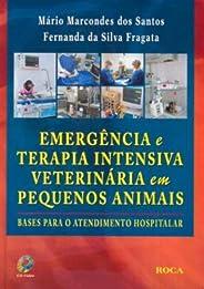 Emergência e Terapia Intensiva Veterinária em Pequenos Animais: Bases Para o Atendimento Hospitalar