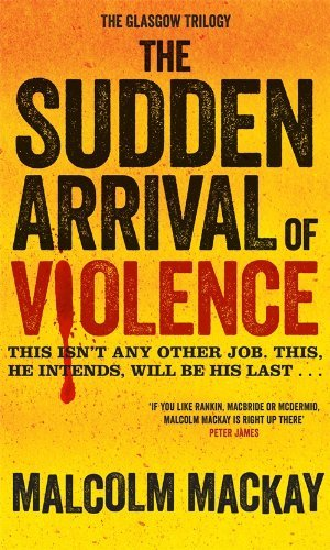 The Sudden Arrival of Violence by Malcolm MacKay - Mackay Arrivals