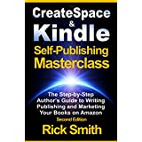 Createspace and Kindle Self-Publishing Masterclass -  Second Edition: The Step-by-Step Author's Guide to Writing, Publishing and Marketing Your Books on Amazon