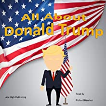 All About Donald Trump Audiobook by Ace High Publishing Narrated by Richard Hercher