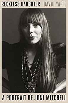 Reckless Daughter: A Portrait of Joni Mitchell by [Yaffe, David]