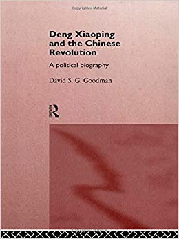 Deng Xiaoping and the Chinese Revolution: A Political Biography (Routledge in Asia)