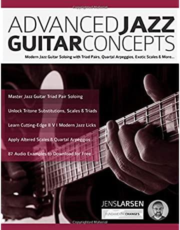 Advanced Jazz Guitar Concepts: Modern Jazz Guitar Soloing with Triad Pairs, Quartal Arpeggios,