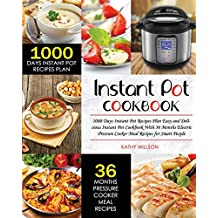 Instant Pot Cookbook: Easy and Delicious 1000 Days Instant Pot Cookbook with 1000 Days Meal Plan 36 Months Electric Pressure Cooker Meal Recipes for Smart People