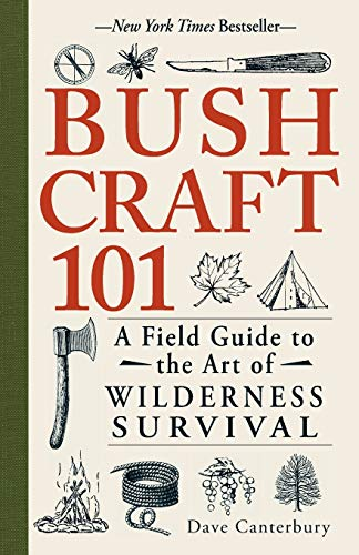 Bushcraft 101: A Field Guide to the Art of