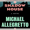 Shadow House Audiobook by Michael Allegretto Narrated by Mia Chiaromonte