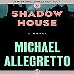 Shadow House   Michael Allegretto