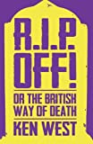 R.I.P. Off!: Or the British Way of Death by Ken West (2013-10-01)