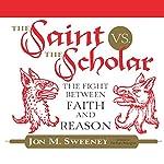 The Saint vs. the Scholar: The Fight Between Faith and Reason | Jon M. Sweeney