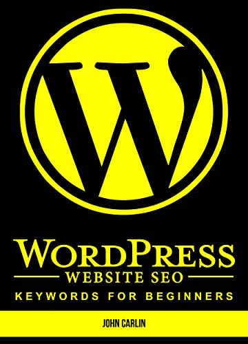 WordPress Website SEO Keywords for Beginners: (Plugins, Secrets, Success,Tips, Basics, Where to Start)