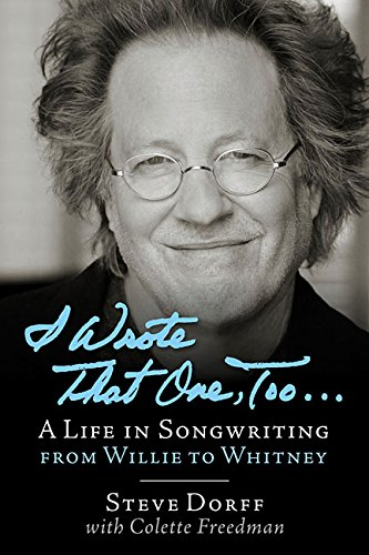 I Wrote That One, Too . . .: A Life In Songwriting From Willie To Whitney