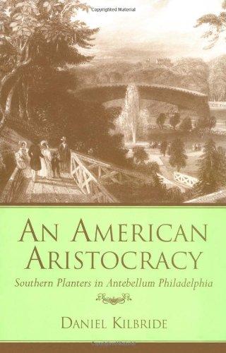 An American Aristocracy: Southern Planters in Antebellum Philadelphia