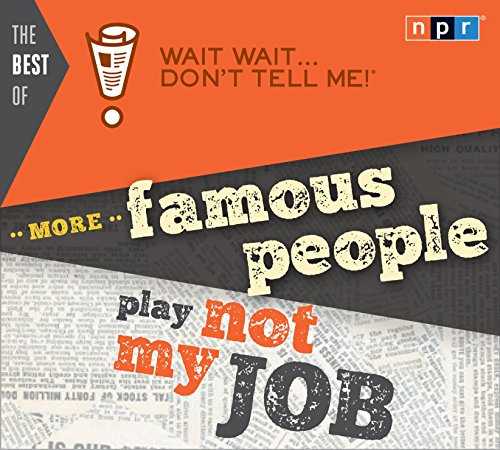 "The Best of Wait Wait . . . Don't Tell Me! More Famous People Play ""Not My Job"""