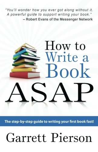 How To Write A Book ASAP: The Step-by-Step Guide to Writing Your First Book Fast!