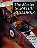 The Master Scratch Builders: Their Aircraft Models & Techniques (Schiffer Military History)