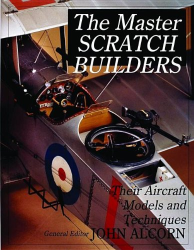 - The Master Scratch Builders: Their Aircraft Models & Techniques (Schiffer Military History)
