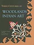 Three Centuries of Woodlands Indian Art, , 3981162005